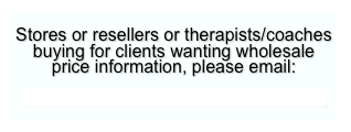 Stores or resellers or therapists/coaches buying for clients wanting wholesale 